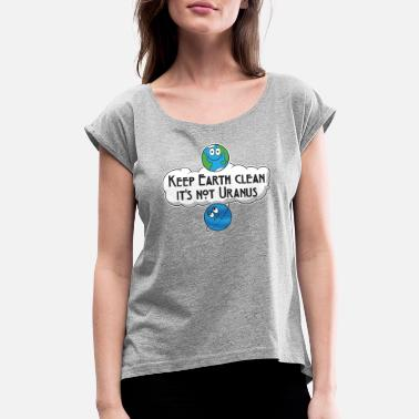 Clean Earth Keep Earth Clean It's Not Uranus Gift - Women's Rolled Sleeve T-Shirt