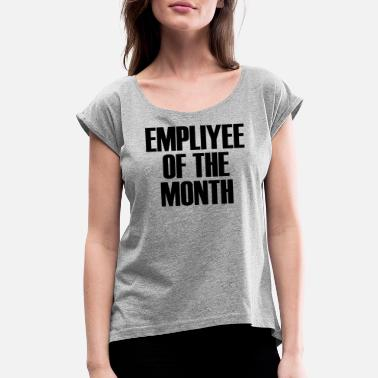 Employee Of Month Employee Of The Month - Women's Roll Cuff T-Shirt