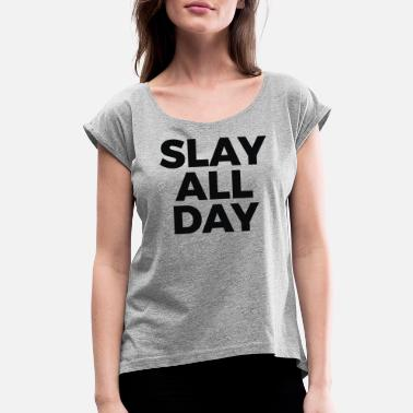 All Saints Day Slay all day - Women's Rolled Sleeve T-Shirt
