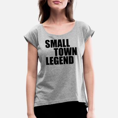 Town Small Town Legend - Women's Rolled Sleeve T-Shirt