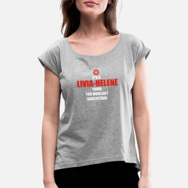Livia Geschenk it s a thing birthday understand LIVIA HE - Women's Rolled Sleeve T-Shirt