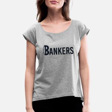 Bailout Bailout Bankers - Women's Rolled Sleeve T-Shirt