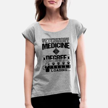 Medicine Veterinary Medicine Degree Loading - Women's Rolled Sleeve T-Shirt