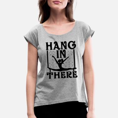 Circus Aerialist Hang In There Funny Circus Performer - Women's Rolled Sleeve T-Shirt