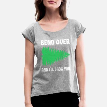 Bending Over Bend Over And Ill Show You Christmas Tree - Women's Rolled Sleeve T-Shirt
