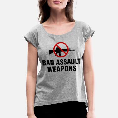 Assault Weapon Ban assault weapons - Women's Roll Cuff T-Shirt