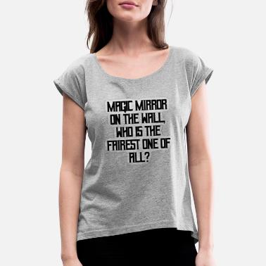 Magic Mirror Snow white - Magic Mirror on the wall - Women's Roll Cuff T-Shirt