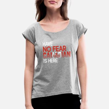 Proud Have no Fear Canadian is Here Proud Canada Pride F - Women's Rolled Sleeve T-Shirt