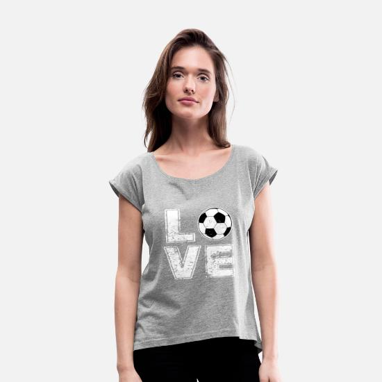 Football T-Shirts - Soccer love passion - gift - Women's Rolled Sleeve T-Shirt heather gray
