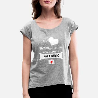 Belong To A Paramedic Paramedic Love Profession Birthday Gift - My Heart - Women's Roll Cuff T-Shirt