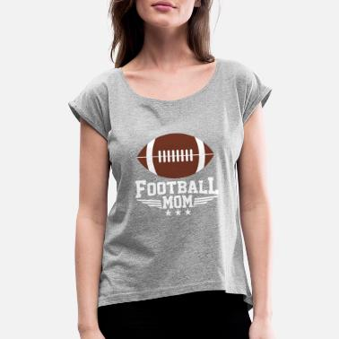 Football Player Moms Football Mom | Football Player | Outdoor Games - Women's Roll Cuff T-Shirt