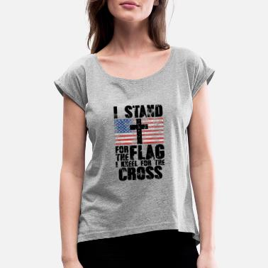 Cross I Stand for the Flag I Kneel for the Cross | USA - Women's Rolled Sleeve T-Shirt