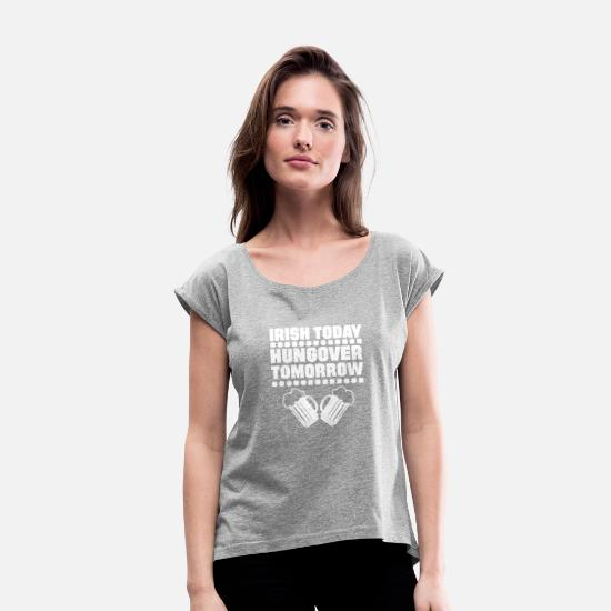 Hungover T-Shirts - Irish Today Hungover Tomorrow - Women's Rolled Sleeve T-Shirt heather gray