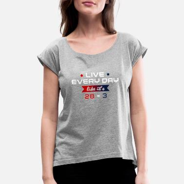 Lives LIVE EVERY DAY LIKE IT S 28 3 - Women's Rolled Sleeve T-Shirt