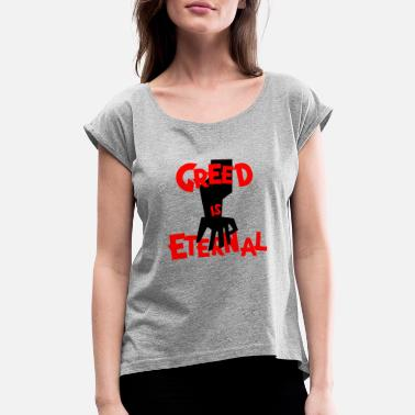 Jagged GREED IS ETERNAL - Women's Rolled Sleeve T-Shirt