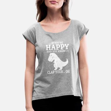If Youre Happy And You Know It Clap Your If Your Happy And You Know It Clap Your - Women's Roll Cuff T-Shirt