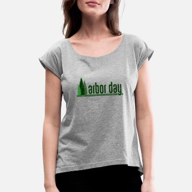 Arbor Day arbor day 12121.png - Women's Rolled Sleeve T-Shirt