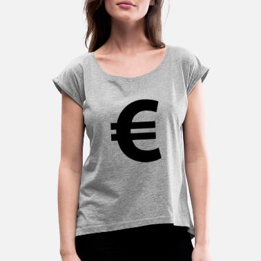 Euro Euro Sign - Women's Rolled Sleeve T-Shirt