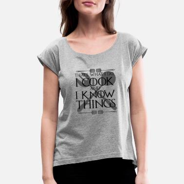 Private Chef I Cook and I Know Things Gift - Women's Rolled Sleeve T-Shirt