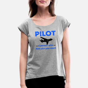 Pilot Pilot funny quote - Women's Rolled Sleeve T-Shirt
