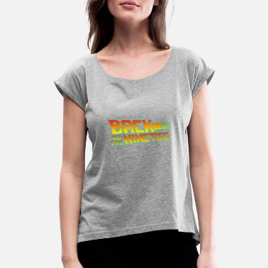 90s Back to the 90s - Women's Rolled Sleeve T-Shirt