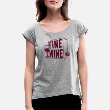 Fine Wine Fine Wine - Women's Roll Cuff T-Shirt