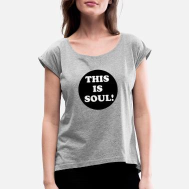 Soul This Is Soul - Women's Rolled Sleeve T-Shirt