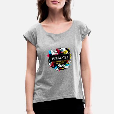 Analyst Gift ANALYST - Women's Roll Cuff T-Shirt