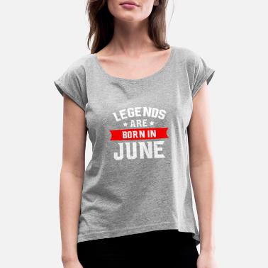 June Designs Legends are born in June Design - Women's Rolled Sleeve T-Shirt