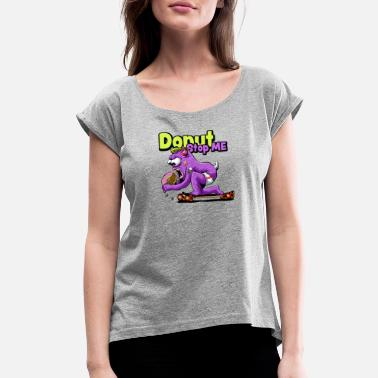 ec97580a387b Donut Stop Donut Stop Me - Women's Rolled Sleeve T-Shirt