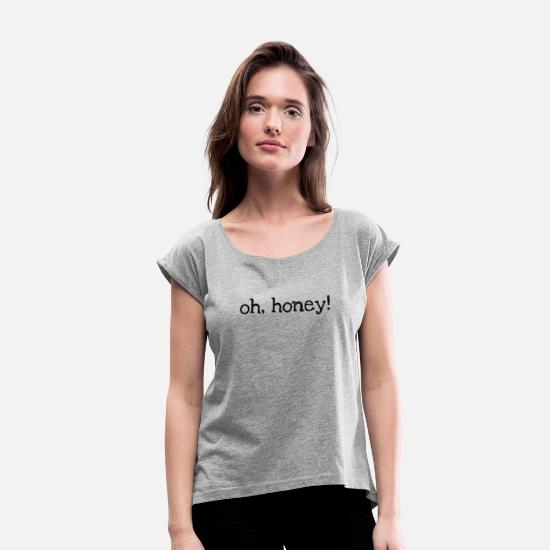 Oh T-Shirts - oh, honey! - Women's Rolled Sleeve T-Shirt heather gray