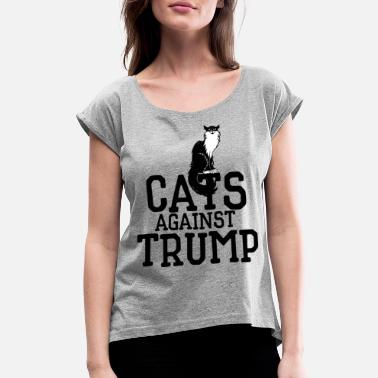 Against Cats against Trump - Women's Rolled Sleeve T-Shirt