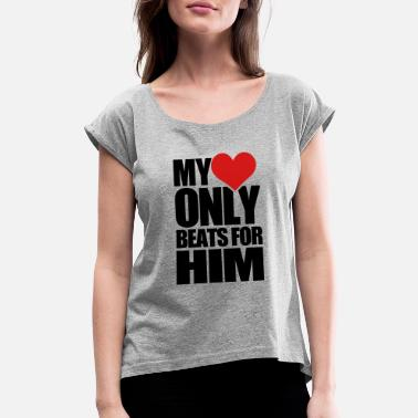 My Heart only_beats_for_him - Women's Rolled Sleeve T-Shirt