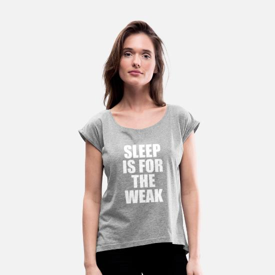 Weak T-Shirts - Sleep Is For The Weak - Women's Rolled Sleeve T-Shirt heather gray