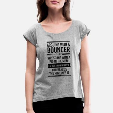 Bouncer Arguing With A Bouncer... - Women's Rolled Sleeve T-Shirt