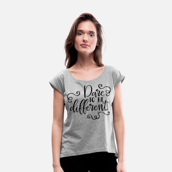 Be Different T-Shirts - Dare To Be Different - Women's Rolled Sleeve T-Shirt heather gray