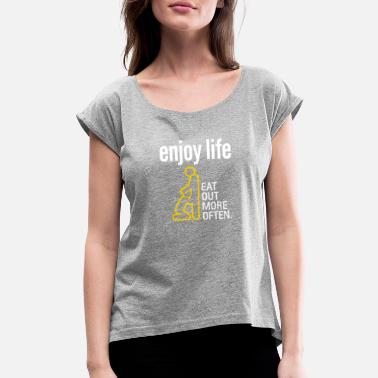 Intercourse Enjoy Life. Eat Out More Often! - Women's Rolled Sleeve T-Shirt