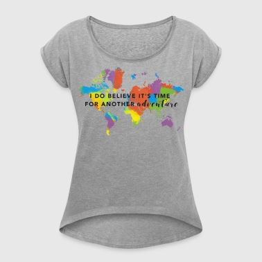 I Do Believe It's Time For Another Adventure - Women's Roll Cuff T-Shirt