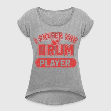 I Prefer The Drum Player - Women's Roll Cuff T-Shirt