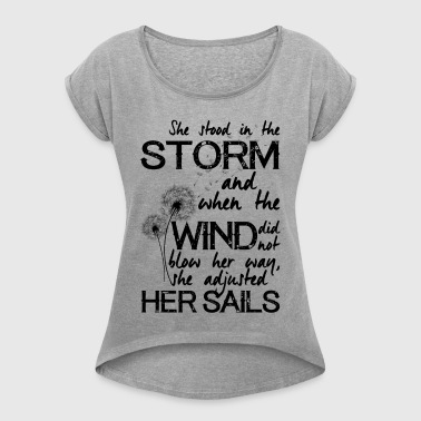 She stood in the storm - Women's Roll Cuff T-Shirt