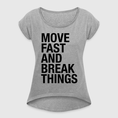 MOVE FAST AND BREAK THING - Women's Roll Cuff T-Shirt