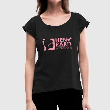 Bachelorette Parties, Hen Party, Wedding - Women's Roll Cuff T-Shirt