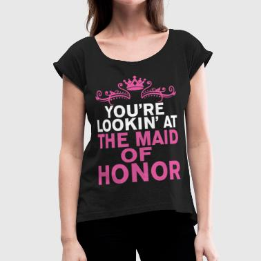 Maid of Honor - Women's Roll Cuff T-Shirt