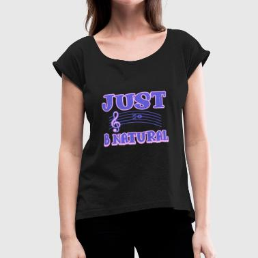 I Just Nature Music - Just Be Natural - Women's Roll Cuff T-Shirt