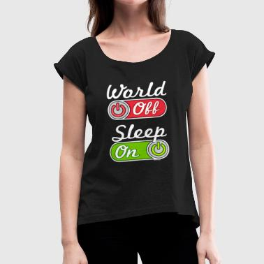 World Off Sleep On - Women's Roll Cuff T-Shirt