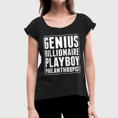 Philanthropist Genius Billionaire Playboy Philanthropist - Women's Roll Cuff T-Shirt
