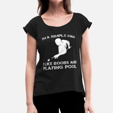 Tits Pool I m a simple man i like boobs and playing pool - Women's Roll Cuff T-Shirt