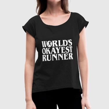 Worlds Okayest Runner Worlds Okayest Runner 01 - Women's Roll Cuff T-Shirt