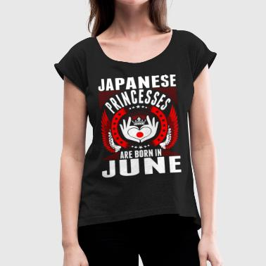 Japanese Princesses Are Born In June - Women's Roll Cuff T-Shirt