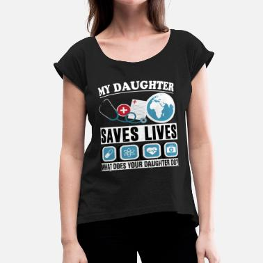 My Daughter Saves Lives My Daughter Nurse Saves Lives T Shirt - Women's Roll Cuff T-Shirt